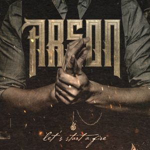 Arson – Let's Start a Fire coming mid-May