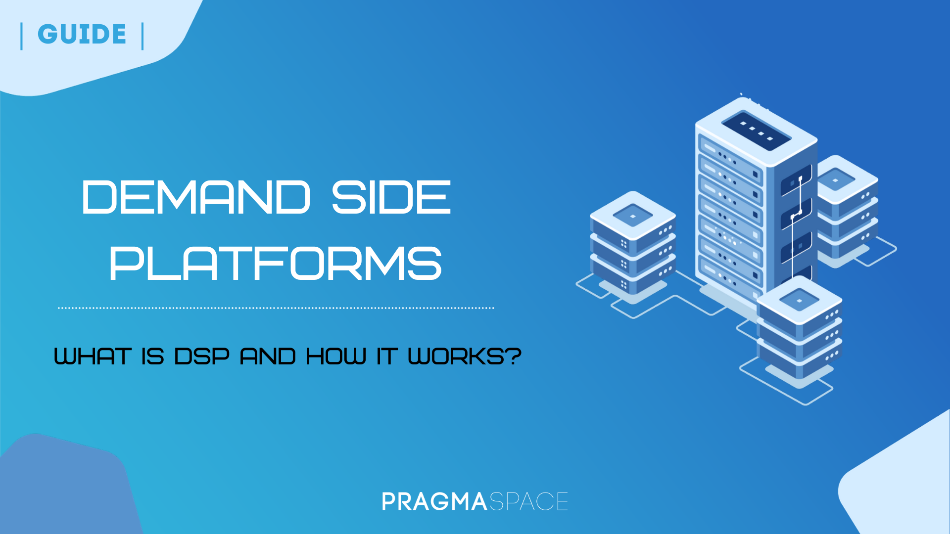 Full DSP Guide: what is Demand Side Platform (DSP)?