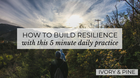 How to Build Resilience with this 5 Minute Daily Practice