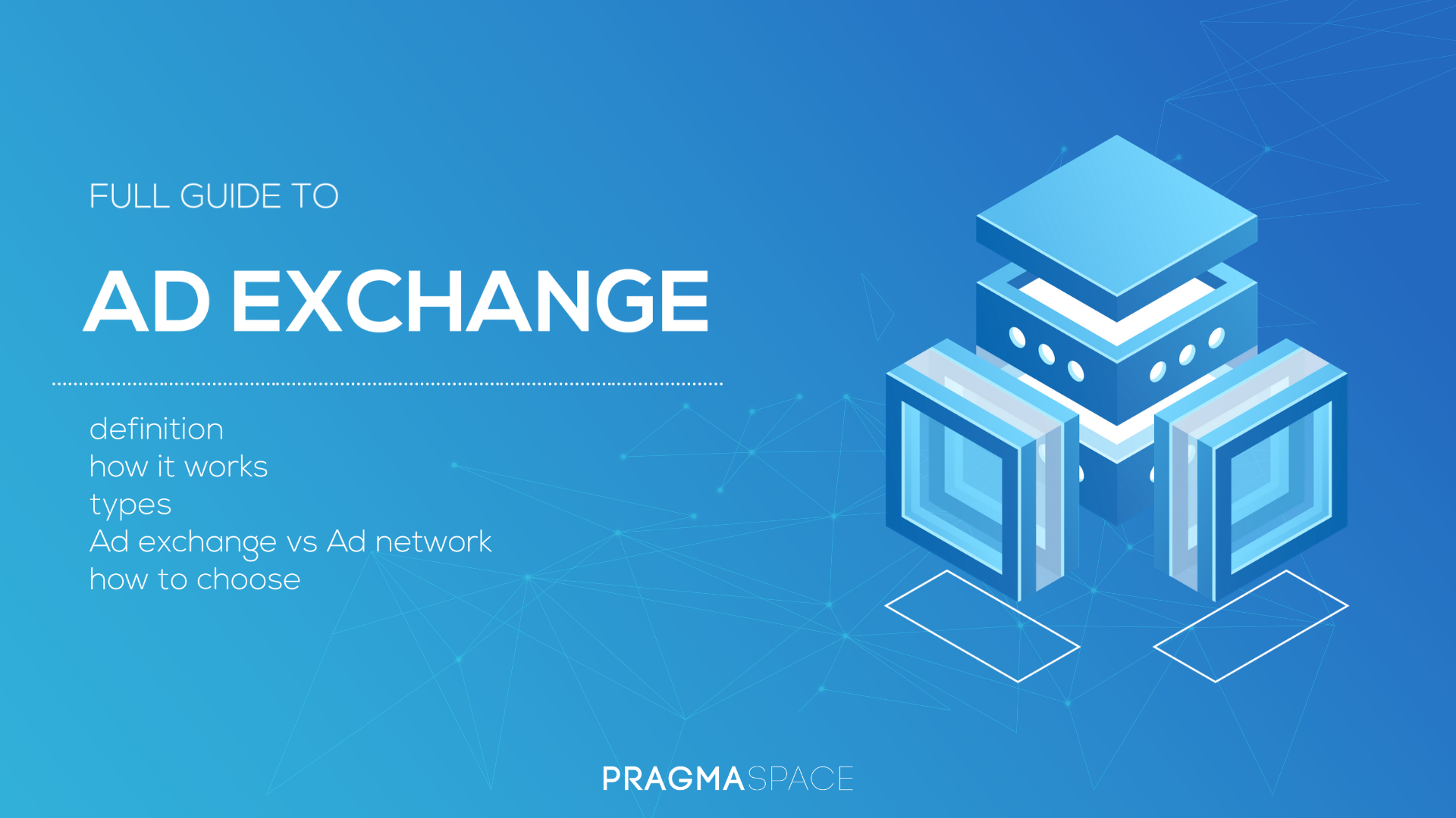 Full Ad Exchange Guide. What is Ad Exchange and how it works?