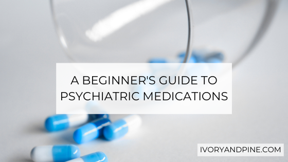 A Beginner's Guide to Psychiatric Medications