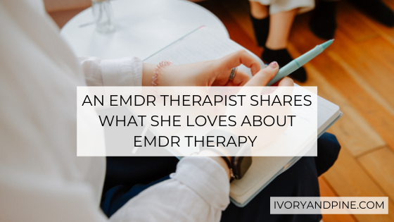 An EMDR Therapist Shares What She Loves about EMDR Therapy