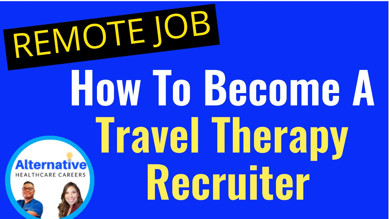 How to Work From Home As A Travel Therapy Recruiter - Work Remotely and Make $100,000