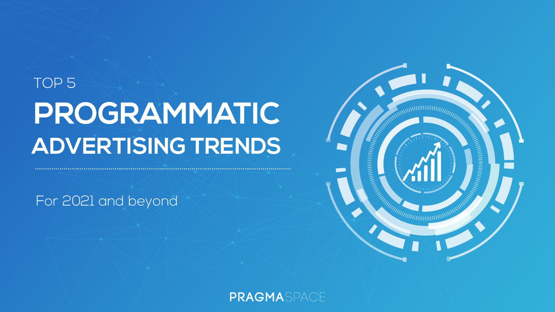 The top 5 biggest Programmatic Trends that will define 2021 - and beyond